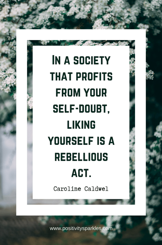 In-a-society-that-profits-from-your-self-doubt-liking-yourself-is-a-rebellious-act